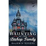 The Haunting of the Bishop Family: A Riveting Haunted House Mystery (A Riveting Haunted House Mystery Series Book 29)
