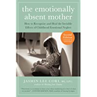 The Emotionally Absent Mother: How To Recognize And Heal The…