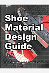 Shoe Material Design Guide: The shoe designers complete guide to selecting and specifying footwear materials (How Shoes Are Made  Book 2) (English Edition) Kindle版