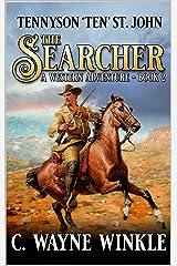 The Searcher: A Western Adventure (A Tennyson 'Ten' St. John Western Book 2) Kindle Edition