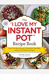 "The ""I Love My Instant Pot®"" Recipe Book: From Trail Mix Oatmeal to Mongolian Beef BBQ, 175 Easy and Delicious Recipes (""I Love My"") Kindle Edition"