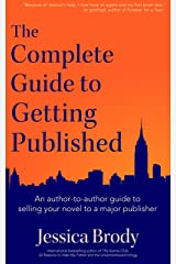 The Complete Guide to Getting Published: An Author-to-Author Guide to Selling Your Novel to a Major Publisher Kindle Edition