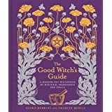 The Good Witch's Guide: A Modern-Day Wiccapedia of Magickal Ingredients and Spells: 2
