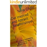 Get Inspired and Attract Relationships!: A Guide to Manifesting Self-Love and Happy Relationships