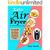 Keto Air Fryer Cookbook: Easy & Healthy Low-Carb Air Fryer Recipes that will Heal Your Body & Help You Lose Weight!