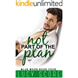 Not Part of the Plan: A Small Town Love Story (Blue Moon Book 4)