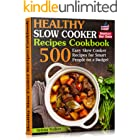 Healthy Slow Cooker Recipes Cookbook: 500 Easy Slow Cooker Recipes for Smart People on a Budget. (Bonus! Low-Carb, Keto, Vega