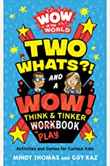 Wow in the World: Two Whats?! and a Wow! Think & Tinker Playbook: Activities and Games for Curious Kids Kindle Edition