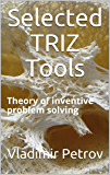 Selected TRIZ Tools: Theory of inventive problem solving (English Edition)