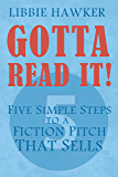 Gotta Read It!: Five Simple Steps to a Fiction Pitch that Se…