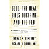 Gold, the Real Bills Doctrine, and the Fed: Sources of Monetary Disorder, 1922-1938