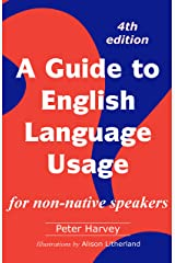 A Guide to English Language Usage for non-native speakers Kindle Edition