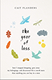 The Year of Less: How I Stopped Shopping, Gave Away My Belongings, and Discovered Life is Worth More Than Anything You Can Buy in a Store (English Edition)