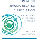 Treating Trauma-Related Dissociation: A Practical, Integrative Approach (Norton Series on Interpersonal Neurobiology) (Englis