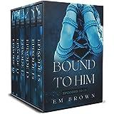Bound to Him: Episodes 10-15: An International Billionaire Romance