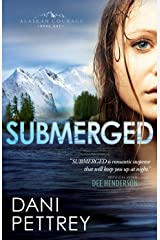 Submerged (Alaskan Courage Book #1) Kindle Edition