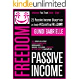 Passive Income Freedom: 23 Passive Income Blueprints: Go Step-by-Step from Complete Beginner to $5,000-10,000/mo in the next
