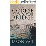 The Corpse at Windsor Bridge (A Stephen Attebrook Mystery Book 10)
