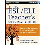 The ESL / ELL Teacher′s Survival Guide: Ready–to–Use Strategies, Tools, and Activities for Teaching English Language Learners