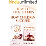 The Perfect Parent Guide- 2 BOOKS IN 1 Bundle- How Children Succeed And How To Talk To Kids (Help Prepare Your Kids For Succe