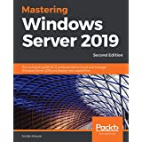 Mastering Windows Server 2019: The complete guide for IT professionals to install and manage Windows Server 2019 and deploy n