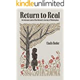 Return to Real: An Intimate Look at One Woman's Journey of Redemption