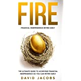 FIRE: Financial Independence Retire Early: The Ultimate Guide to Achieving Financial Independence So You Can Retire Early (En
