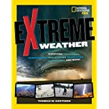 Extreme Weather: Surviving Tornadoes, Sandstorms, Hailstorms, Blizzards, Hurricanes, and More!