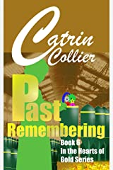 PAST REMEMBERING (HEARTS OF GOLD Book 6) Kindle Edition