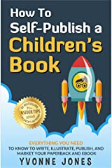 How To Self-Publish A Children's Book: Everything You Need To Know to Write, Illustrate, Publish, And Market Your Paperback And Ebook (How To Write For Children Series) Kindle Edition