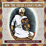 How The River Ganges Flows: Sublime Masterpieces Of Indian Violin1933-52 (Various Artists)