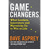 Game Changers: What Extraordinary People and World Class Thinkers Can Teach Us about Being Smarter, Happier and More Successf