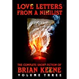 Love Letters From A Nihilist: The Complete Short Fiction of Brian Keene, Volume 3