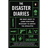 Disaster Diaries: One Man's Quest to Learn Everything Necessary to Survive the Apocalypse