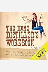 The Home Distiller's Workbook: Your Guide to Making Moonshine, Whiskey, Vodka, Rum, and So Much More! Vol.1 Audible Audiobook