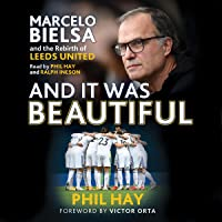 And It Was Beautiful: Marcelo Bielsa and the Rebirth of Leed…