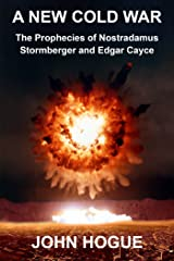 A New Cold War: The Prophecies of Nostradamus, Stormberger and Edgar Cayce Kindle Edition
