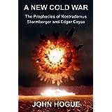 A New Cold War: The Prophecies of Nostradamus, Stormberger and Edgar Cayce