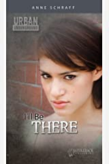 I'll Be There (Urban Underground-Cesar Chavez High Series) Kindle Edition