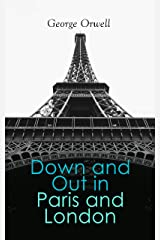 Down and Out in Paris and London: A Gritty Memoir on Life & Poverty in Two Cities Kindle Edition