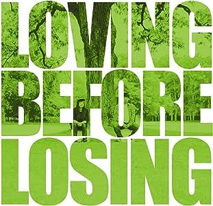 LOVING BEFORE LOSING