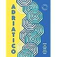 Adriatico: Stories and recipes from Italy's Adriatic Coast