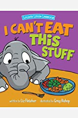 I Can't Eat This Stuff: How to Get Your Toddler to Eat Their Vegetables (Brave Kids Press) Kindle Edition