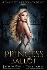 Princess Ballot: A Dark College Romance (Royals of Arbon Academy Book 1) Kindle Edition