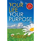 YOUR LIFE YOUR PURPOSE: Your Step-by-Step Guide to Awakening Your Life's Purpose and Fulfilling Your Deepest Desires