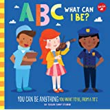 ABC What Can I Be? (ABC for Me): You Can Be Anything You Want to Be, from A to Z: 8