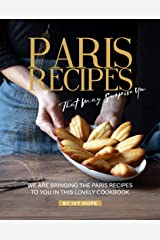 Paris Recipes That May Surprise You: We Are Bringing the Paris Recipes to You in This Lovely Cookbook Kindle Edition