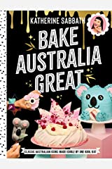 Bake Australia Great: Classic Australian icons made edible by one kool Kat Kindle Edition
