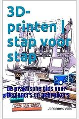 3D-printen | stap voor stap: De praktische gids voor beginners en gebruikers (Dutch Edition) Kindle Edition