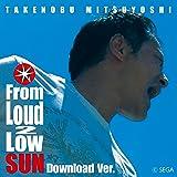 From Loud 2 Low SUN Download Ver.